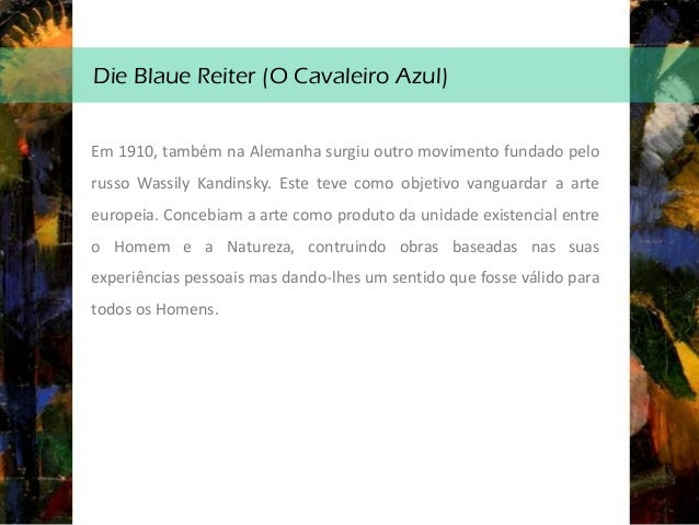 Die Blaue Reiter (O Cavaleiro Azul) - Estética • Temáticas naturalistas; • Execução refletida e pensada; • Simplificação e...