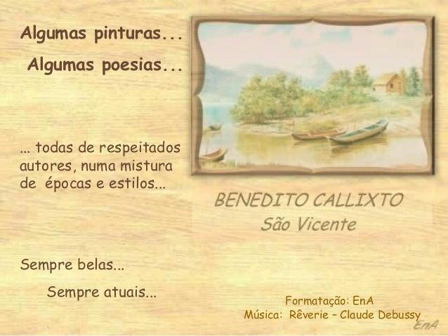 Algumas pinturas... Algumas poesias... ... todas de respeitados autores, numa mistura de épocas e estilos... Sempre belas....