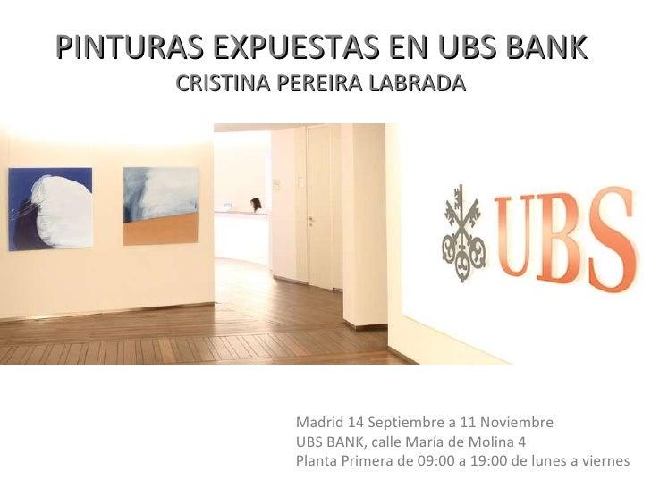 PINTURAS EXPUESTAS EN UBS BANK CRISTINA PEREIRA LABRADA Madrid 14 Septiembre a 11 Noviembre UBS BANK, calle María de Molin...