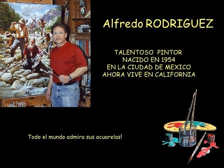Alfredo RODRIGUEZ                              TALENTOSO PINTOR                                NACIDO EN 1954             ...
