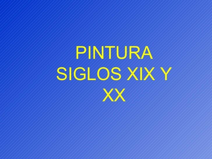 PINTURA SIGLOS XIX Y XX