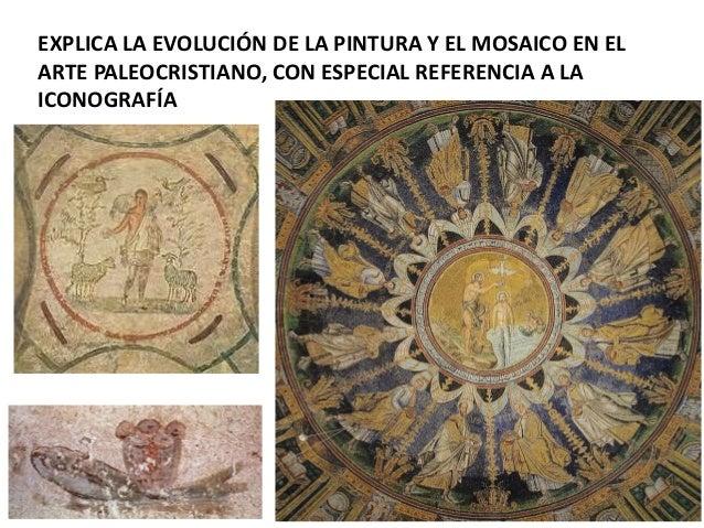 EXPLICA LA EVOLUCIÓN DE LA PINTURA Y EL MOSAICO EN EL ARTE PALEOCRISTIANO, CON ESPECIAL REFERENCIA A LA ICONOGRAFÍA