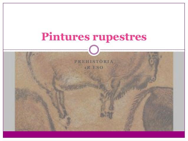 Pintures rupestres     PREHISTÒRIA        1R ESO