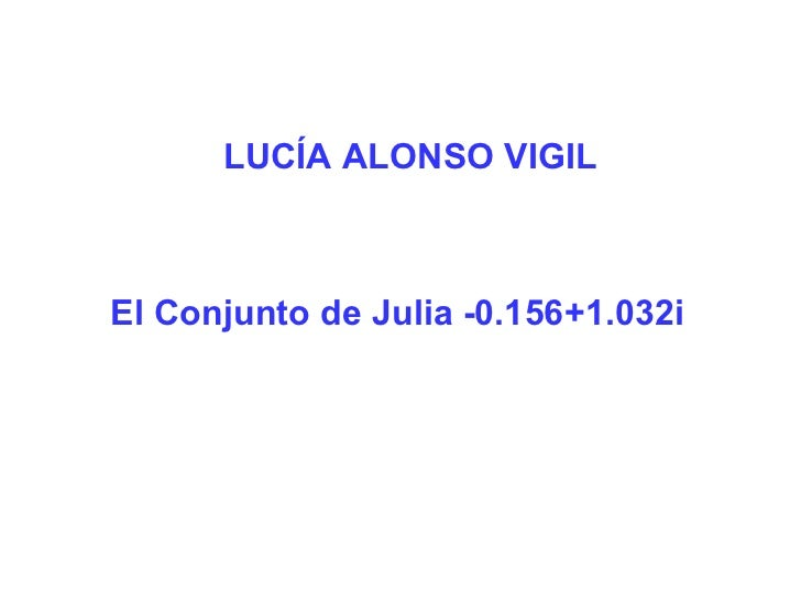 LUCÍA ALONSO VIGIL El Conjunto de Julia -0.156+1.032i