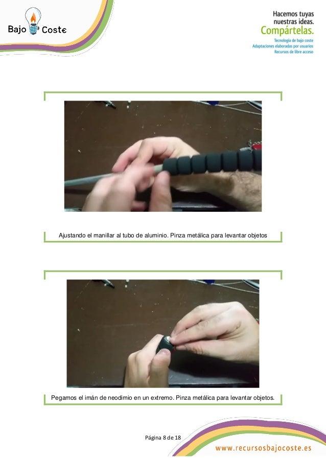 Página 8 de 18 Página 8 de 18 Ajustando el manillar al tubo de aluminio. Pinza metálica para levantar objetos Pegamos el i...