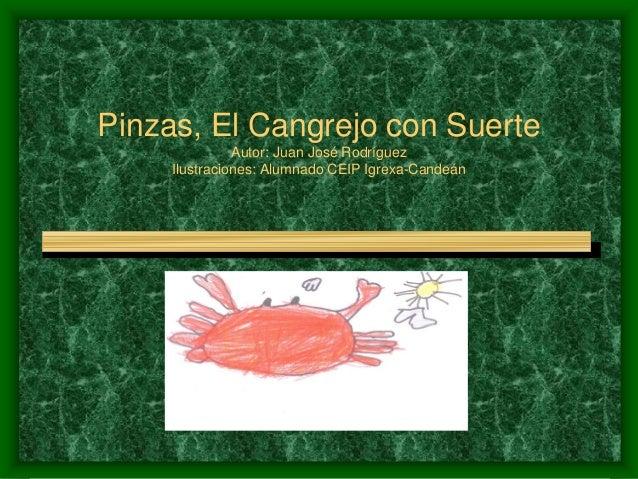 Pinzas, El Cangrejo con Suerte Autor: Juan José Rodríguez Ilustraciones: Alumnado CEIP Igrexa-Candeán