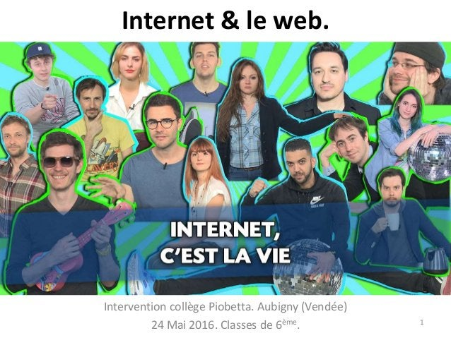 Internet & le web. Intervention collège Piobetta. Aubigny (Vendée) 24 Mai 2016. Classes de 6ème. 1