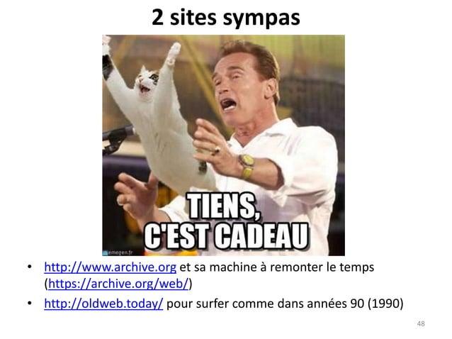 2 sites sympas • http://www.archive.org et sa machine à remonter le temps (https://archive.org/web/) • http://oldweb.today...