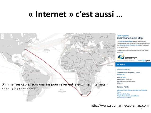 « Internet » c'est aussi … http://www.submarinecablemap.com D'immenses câbles sous-marins pour relier entre eux « les inte...