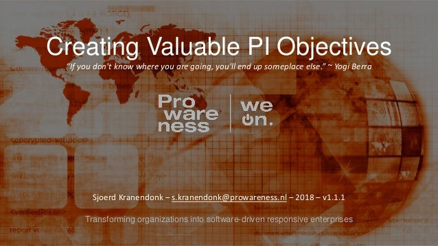 """Transforming organizations into software-driven responsive enterprises Creating Valuable PI Objectives """"If you don't know ..."""