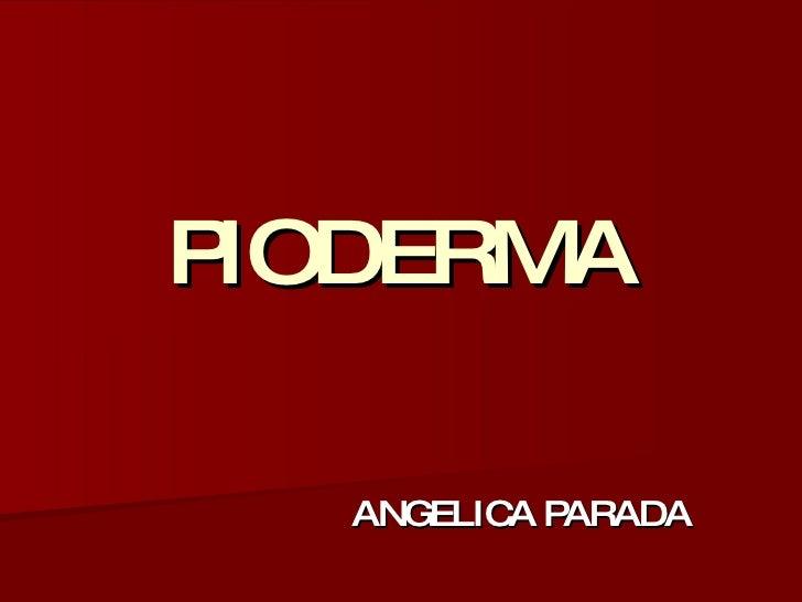 PIODERMA ANGELICA PARADA
