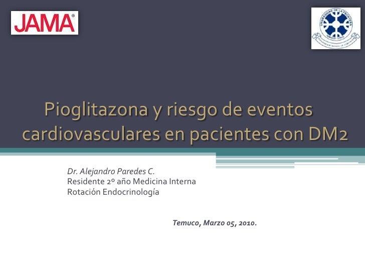 Pioglitazona y riesgo de eventoscardiovasculares en pacientes con DM2<br />Dr. Alejandro Paredes C.<br />Residente 2º año ...