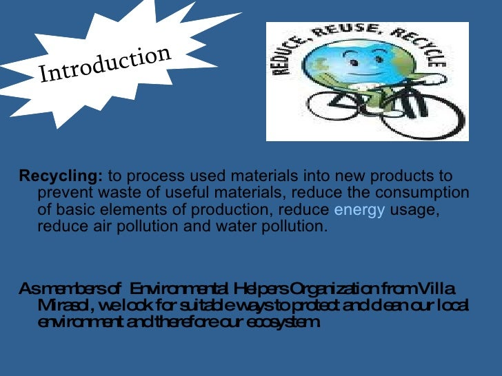 <ul><li>Recycling:  to process used materials into new products to prevent waste of useful materials, reduce the consumpti...