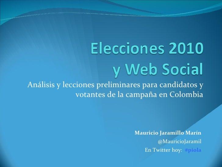 Análisis y lecciones preliminares para candidatos y votantes de la campaña en Colombia Mauricio Jaramillo Marín @MauricioJ...