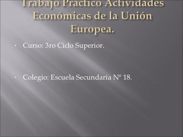 <ul><li>Curso: 3ro Ciclo Superior. </li></ul><ul><li>Colegio: Escuela Secundaria Nº 18. </li></ul>