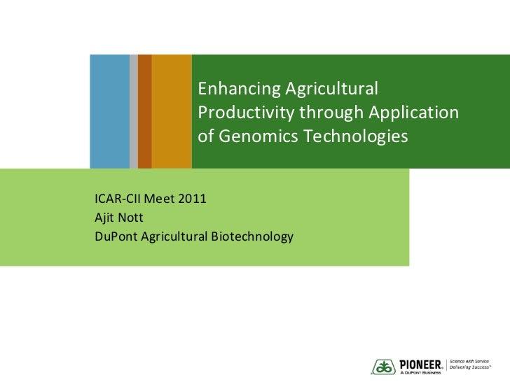 Enhancing Agricultural Productivity through Application of Genomics Technologies<br />ICAR-CII Meet 2011<br />Ajit Nott<br...