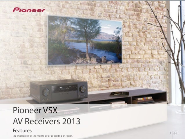 Pioneer VSX AV Receivers 2013 Features 1 88 The availabilities of the models differ depending on region.