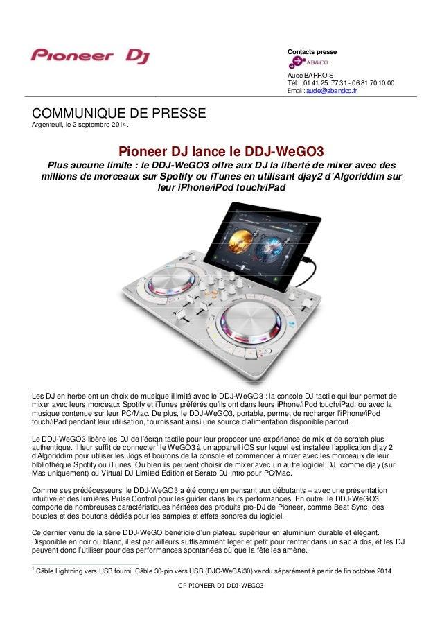 COMMUNIQUE DE PRESSE  Argenteuil, le 2 septembre 2014.  Pioneer DJ lance le DDJ-WeGO3  Plus aucune limite : le DDJ-WeGO3 o...