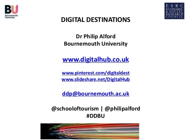 DIGITAL DESTINATIONS Dr Philip Alford Bournemouth University www.digitalhub.co.uk www.pinterest.com/digitaldest www.slides...