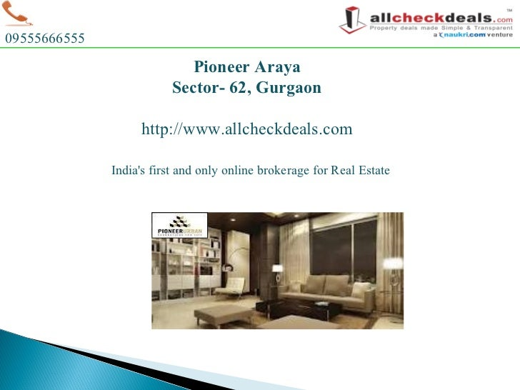 India's first and only online brokerage for Real Estate 09555666555 Pioneer Araya Sector- 62, Gurgaon http://www.allcheckd...