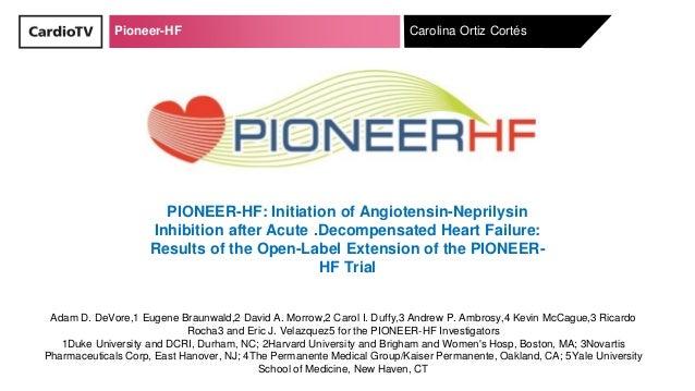 Pioneer-HF Carolina Ortiz Cortés PIONEER-HF: Initiation of Angiotensin-Neprilysin Inhibition after Acute .Decompensated He...