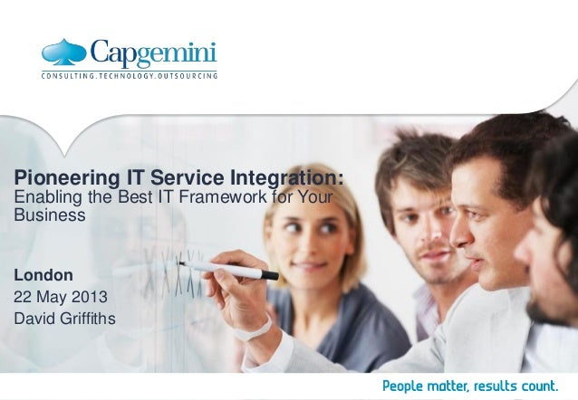Pioneering IT Service Integration:Enabling the Best IT Framework for YourBusinessLondon22 May 2013David Griffiths