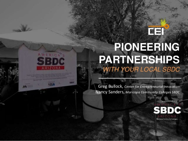 PIONEERING  PARTNERSHIPS  WITH YOUR LOCAL SBDC  Greg Bullock, Center for Entrepreneurial Innovation  Nancy Sanders, Marico...
