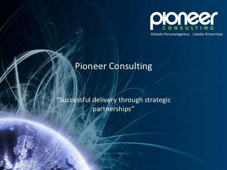 "Pioneer Consulting""Successful delivery through strategic            partnerships"""