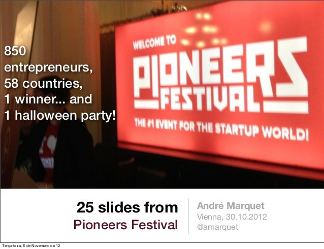 850entrepreneurs,58 countries,1 winner... and1 halloween party!                                   25 slides from      Andr...