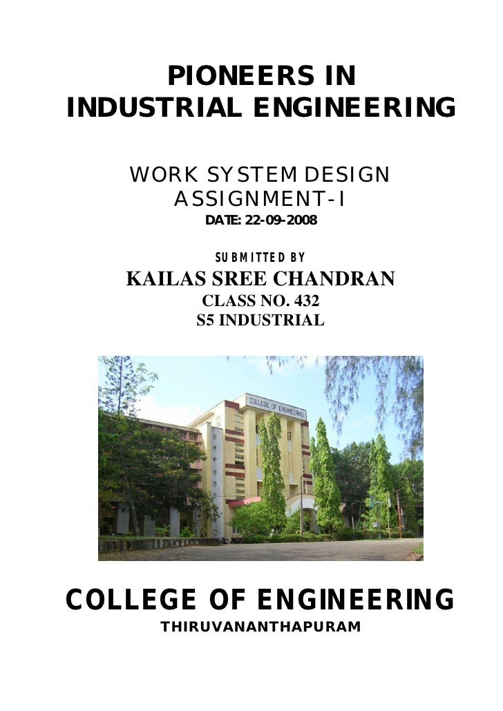 PIONEERS IN INDUSTRIAL ENGINEERING     WORK SYSTEM DESIGN      ASSIGNMENT- I         DATE: 22-09-2008            SUBMITTED...