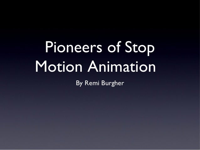 Pioneers of Stop Motion Animation By Remi Burgher