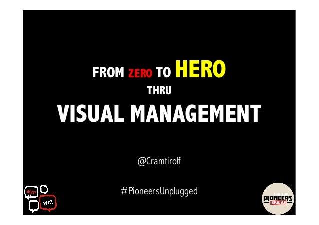 FROM ZERO TO THRU  HERO  VISUAL MANAGEMENT @Cramtirolf #PioneersUnplugged