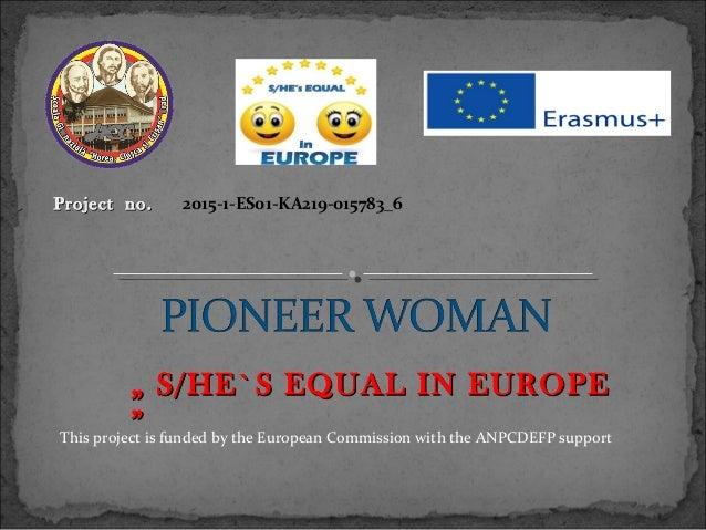 "ProjectProject no.no. 2015-1-ES01-KA219-015783_6 """" S/HE`S EQUAL IN EUROPES/HE`S EQUAL IN EUROPE """"This project is funded ..."