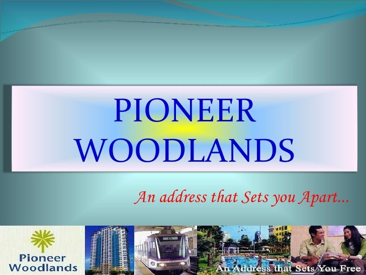 An address that Sets you Apart... PIONEER WOODLANDS