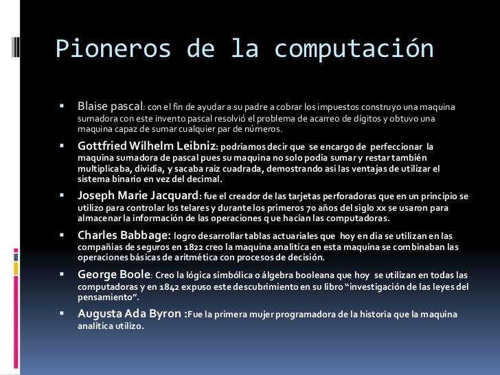 Pioneros de la computación<br />Blaise pascal: con el fin de ayudar a su padre a cobrar los impuestos construyo una maquin...