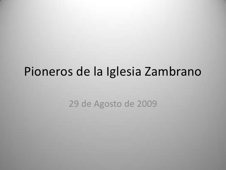 Pioneros de la Iglesia Zambrano<br />29 de Agosto de 2009<br />