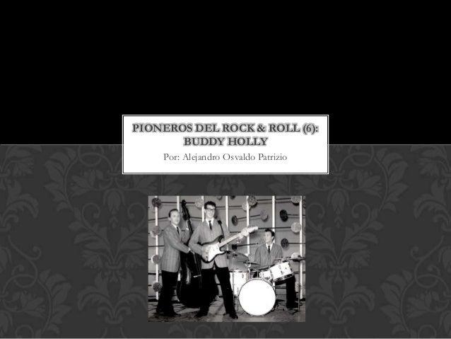 PIONEROS DEL ROCK & ROLL (6):       BUDDY HOLLY    Por: Alejandro Osvaldo Patrizio