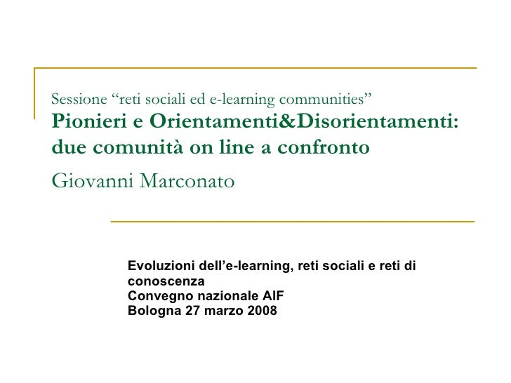 """Sessione """"reti sociali ed e-learning communities"""" Pionieri e Orientamenti&Disorientamenti: due comunità on line a confront..."""