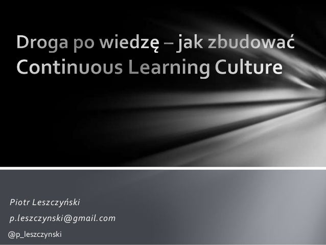 Piotr Leszczyński p.leszczynski@gmail.com @p_leszczynski