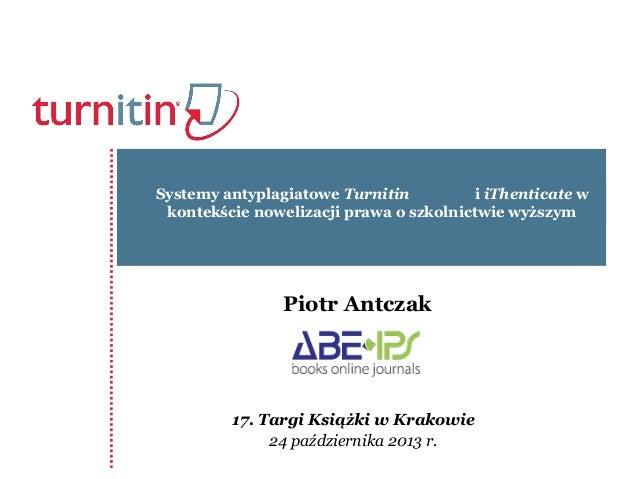 Systemy antyplagiatowe Turnitin i iThenticate w kontekście nowelizacji prawa o szkolnictwie wyższym  Piotr Antczak  17. Ta...