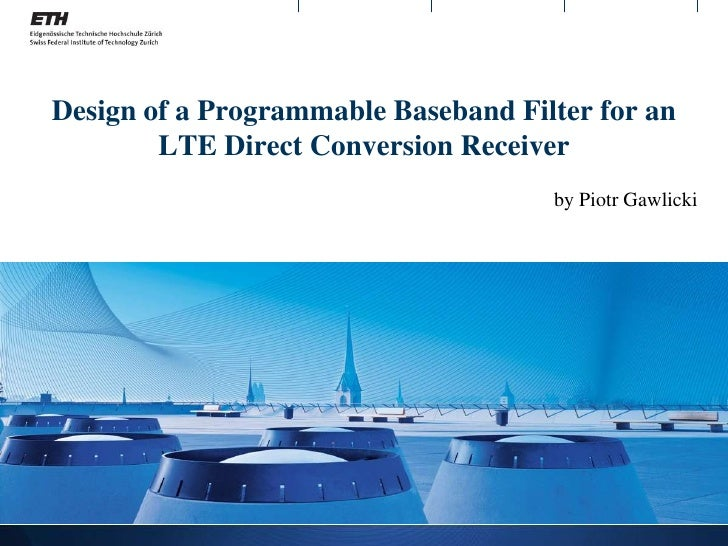 Design of a Programmable Baseband Filter for an LTE Direct Conversion Receiver<br />by Piotr Gawlicki <br />