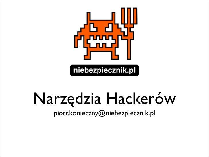 Narzędzia Hackerów  piotr.konieczny@niebezpiecznik.pl