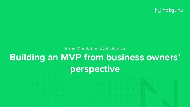 Building an MVP from business owners' perspective Ruby Meditation #23 Odessa