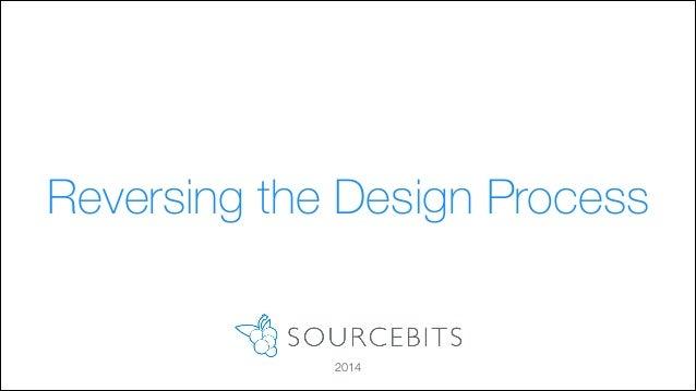 Reversing the Design Process  2014