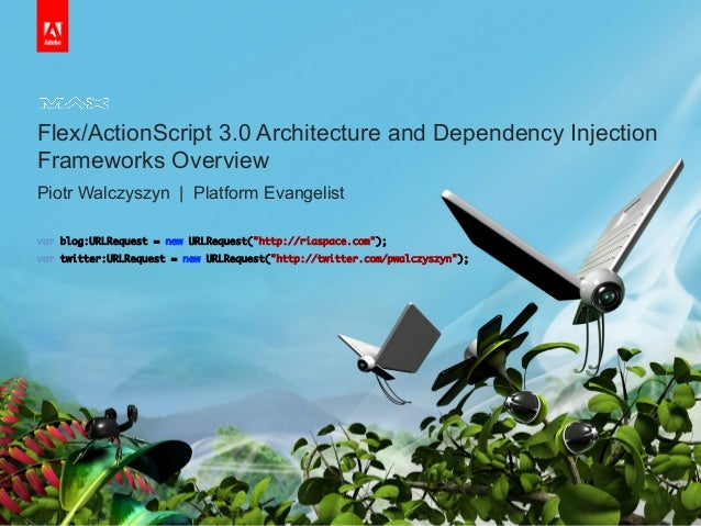 © 2010 Adobe Systems Incorporated. All Rights Reserved. Adobe Confidential. Flex/ActionScript 3.0 Architecture and Depende...