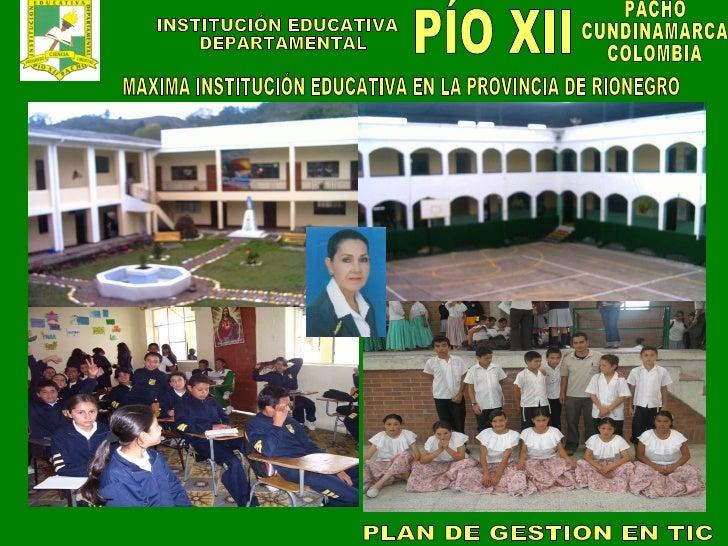 PÍO XII INSTITUCIÓN EDUCATIVA DEPARTAMENTAL MAXIMA INSTITUCIÓN EDUCATIVA EN LA PROVINCIA DE RIONEGRO PLAN DE GESTION EN TI...