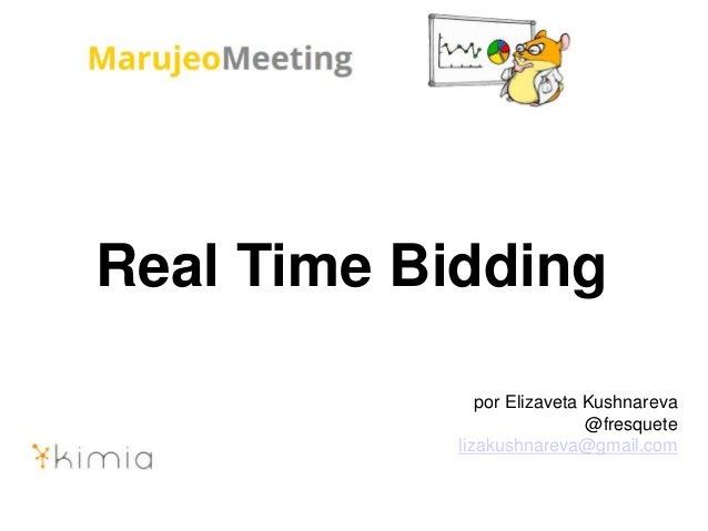 Real Time Bidding por Elizaveta Kushnareva @fresquete lizakushnareva@gmail.com