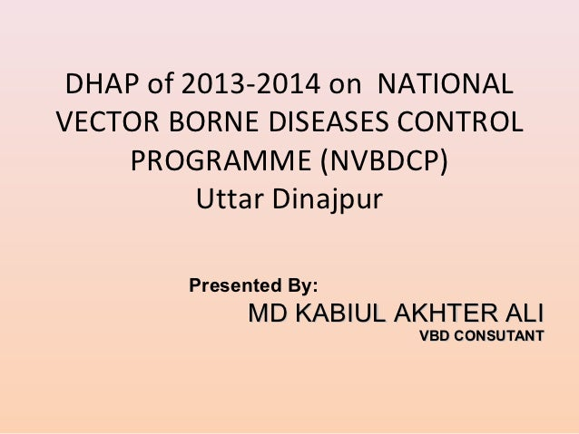 DHAP of 2013-2014 on NATIONALVECTOR BORNE DISEASES CONTROL    PROGRAMME (NVBDCP)          Uttar Dinajpur        Presented ...
