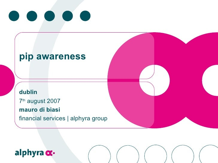 pip awareness dublin 7 th  august 2007  mauro di biasi  financial services | alphyra group