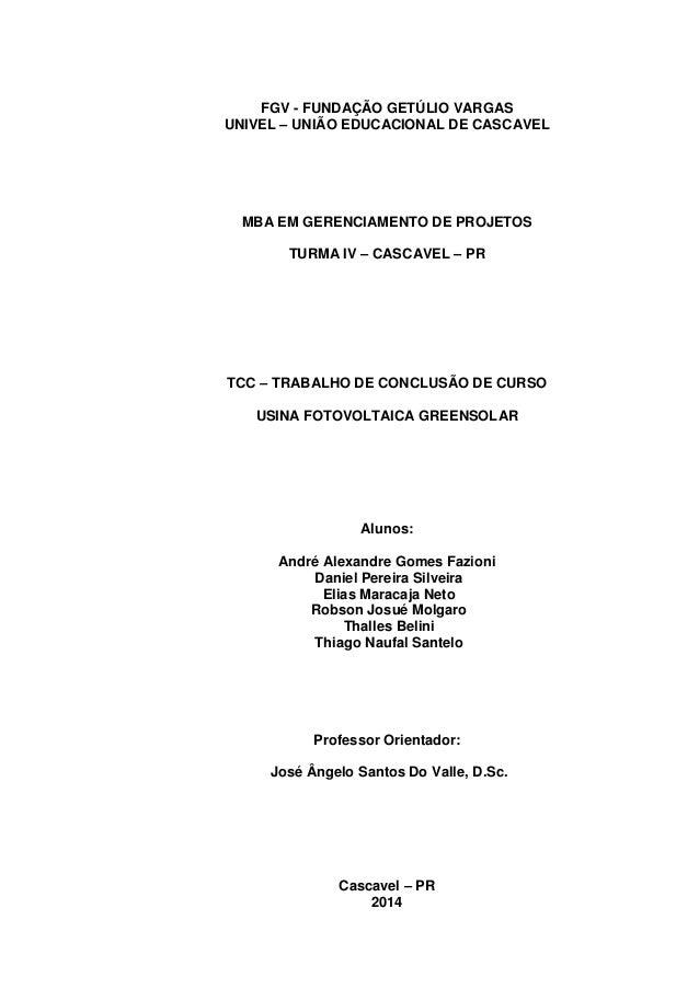 0 FGV - FUNDAÇÃO GETÚLIO VARGAS UNIVEL – UNIÃO EDUCACIONAL DE CASCAVEL MBA EM GERENCIAMENTO DE PROJETOS TURMA IV – CASCAVE...